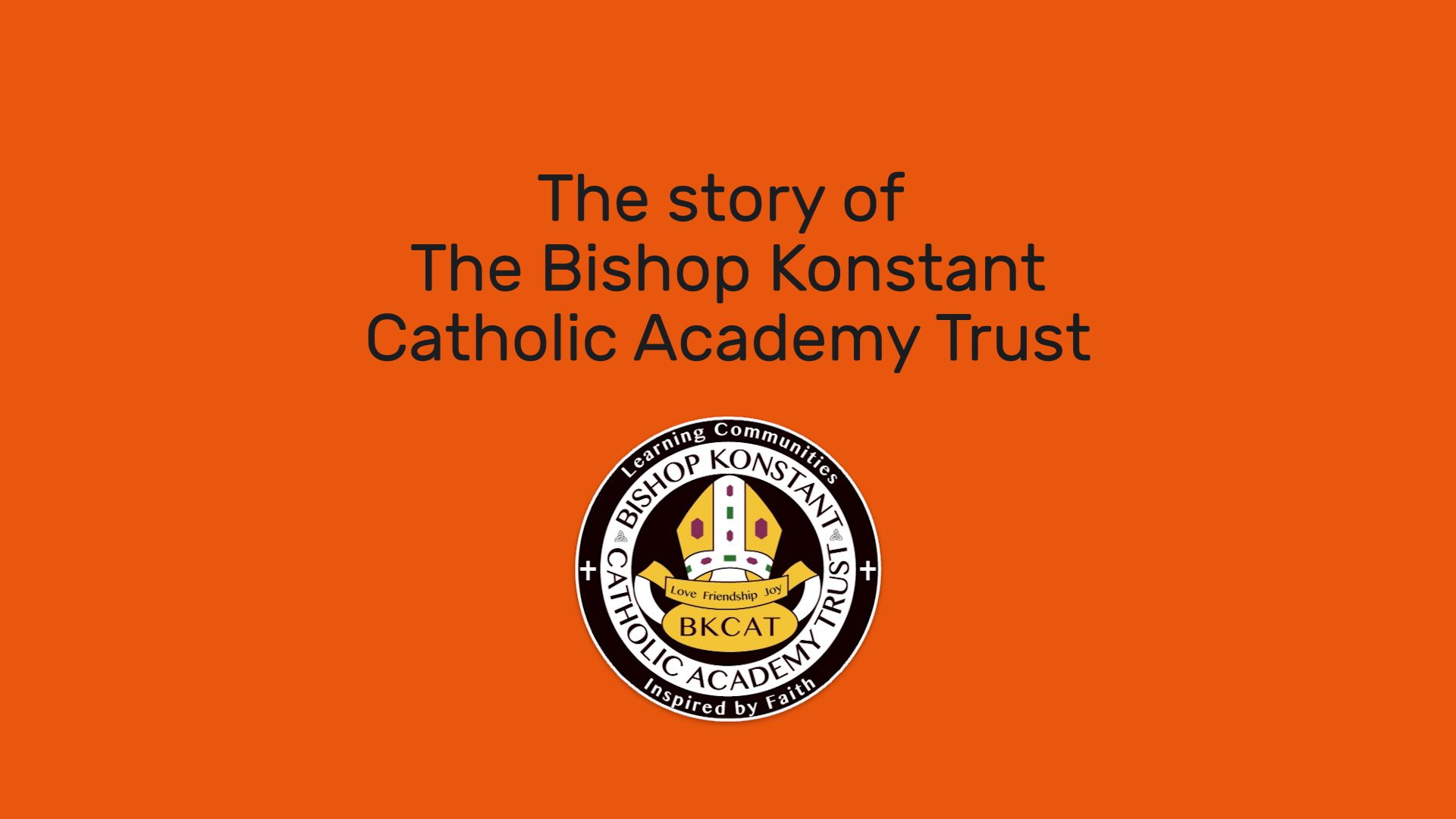 The Story of The Bishop Konstan Catholic Academy Trust